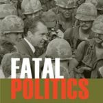 [PDF] [EPUB] Fatal Politics: The Nixon Tapes, the Vietnam War, and the Casualties of Reelection Download