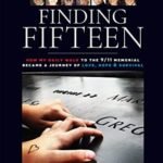 [PDF] [EPUB] Finding Fifteen: How My Daily Walk to the 9 11 Memorial Became a Journey of Love, Hope and Survival Download