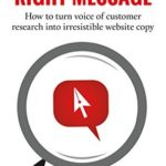 [PDF] [EPUB] Finding The Right Message: How to turn voice of customer research into irresistible website copy Download