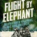 [PDF] [EPUB] Flight By Elephant: The Untold Story of World War II's Most Daring Jungle Rescue Download