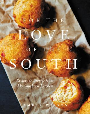 [PDF] [EPUB] For the Love of the South: Recipes and Stories from My Southern Kitchen Download by Amber Wilson