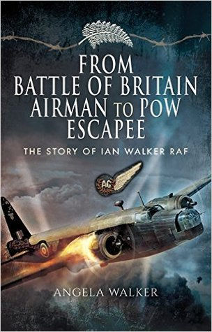[PDF] [EPUB] From Battle of Britain Airman to POW Escapee: The Story of Ian Walker RAF Download by Angela Walker