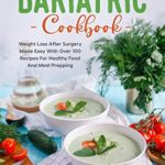 [PDF] [EPUB] Gastric Sleeve Bariatric Cookbook: Weight Loss After Surgery Made Easy With Over 100 Recipes For Healthy Food And Meal Prepping Download