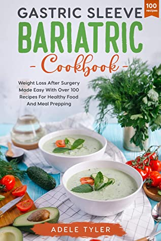 [PDF] [EPUB] Gastric Sleeve Bariatric Cookbook: Weight Loss After Surgery Made Easy With Over 100 Recipes For Healthy Food And Meal Prepping Download by Adele Tyler