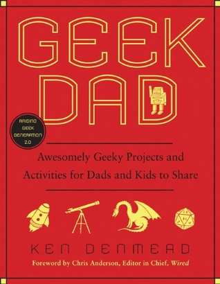 [PDF] [EPUB] Geek Dad: Awesomely Geeky Projects and Activities for Dads and Kids to Share Download by Ken Denmead