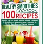[PDF] [EPUB] HEALTHY SMOOTHIES COOKBOOK. 100 RECIPES: Low-Carb Green, Alkaline, Detox, Protein-Filled, and Cleanse Smoothies Recipes for Diabetics and to Assist with Weight Loss Download