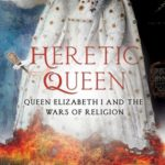 [PDF] [EPUB] Heretic Queen: Queen Elizabeth I and the Wars of Religion Download