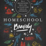 [PDF] [EPUB] Homeschool Bravely: How to Squash Doubt, Trust God, and Teach Your Child with Confidence Download