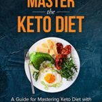 [PDF] [EPUB] How To Effectively MASTER the KETO DIET: A Guide for Mastering the Keto Diet with Easy to Make Delicious Recipes Download