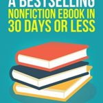 [PDF] [EPUB] How To Write A Bestselling Nonfiction Ebook In 30 Days Or Less Download