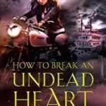 [PDF] [EPUB] How to Break an Undead Heart (The Beginner's Guide to Necromancy, #3) Download