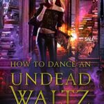 [PDF] [EPUB] How to Dance an Undead Waltz (The Beginner's Guide to Necromancy, #4) Download