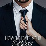[PDF] [EPUB] How to Date Your Boss: A steamy, snarky office romance Download