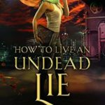 [PDF] [EPUB] How to Live an Undead Lie (The Beginner's Guide to Necromancy, #5) Download