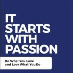 [PDF] [EPUB] It Starts with Passion: Do What You Love and Love What You Do Download