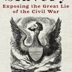 [PDF] [EPUB] It Wasn't About Slavery: Exposing the Great Lie of the Civil War Download