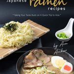 [PDF] [EPUB] Japanese Ramen Recipes: Taking Your Taste Buds on A Quick Trip to Asia Download