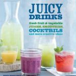 [PDF] [EPUB] Juicy Drinks: Fresh Fruit and Vegetable Juices, Smoothies, Cocktails, and More Download