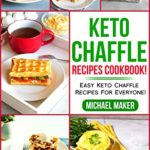 [PDF] [EPUB] Keto Chaffle Recipes Cookbook!: Easy Keto Chaffle Recipes for Everyone! Download