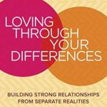 [PDF] [EPUB] Loving through Your Differences: Building Strong Relationships from Separate Realities Download