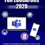 [PDF] [EPUB] MICROSOFT TEAM FOR EDUCATORS 2020: A Step by Step Beginners Guide on How to Use Microsoft Team for Teachers and Educators: Including Tips and Tricks for Easy Online Meeting Classroom Download