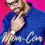 [PDF] [EPUB] Mom-Com (Reality of Love, #2) Download