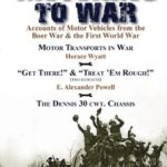 [PDF] [EPUB] Motoring to War: Accounts of Motor Vehicles from the Boer War and the First World War-Motor Transports in War by Horace Wyatt, Get There! (Extract) and Treat 'em Rough! (Extract) by E. Alexander Powell and the Dennis 30 Cwt. Chassis by Dennis Bros., Ltd. Download
