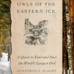 [PDF] [EPUB] Owls of the Eastern Ice: A Quest to Find and Save the World's Largest Owl Download
