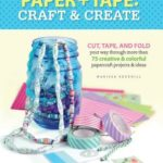 [PDF] [EPUB] Paper and Tape: Craft and Create: Cut, tape, and fold your way through more than 75 creative and colorful papercraft projects and ideas Download