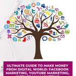 [PDF] [EPUB] Passive Income Ideas: Ultimate Guide to Make Money From Digital World: Facebook Marketing, YouTube Marketing, Instagram Marketing. Download