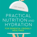 [PDF] [EPUB] Practical Nutrition and Hydration for Dementia-Friendly Mealtimes Download