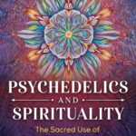 [PDF] [EPUB] Psychedelics and Spirituality: The Sacred Use of LSD, Psilocybin, and MDMA for Human Transformation Download