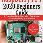 [PDF] [EPUB] Raspberry Pi 4 2020 Beginners Guide : A Complete 2020 Manual to get started with Raspberry pi 4 Projects Download