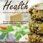 [PDF] [EPUB] Recipes for Health : An easy guide to cooking delicious breads, bakes, salads and desserts Download