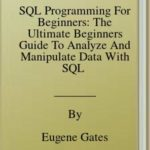 [PDF] [EPUB] SQL Programming For Beginners: The Ultimate Beginners Guide To Analyze And Manipulate Data With SQL  Download