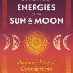 [PDF] [EPUB] Sacred Energies of the Sun and Moon: Shamanic Rites of Curanderismo Download