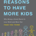 [PDF] [EPUB] Selfish Reasons to Have More Kids: Why Being a Great Parent is Less Work and More Fun Than You Think Download