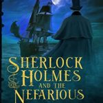 [PDF] [EPUB] Sherlock Holmes and the Nefarious Seafarers: A Sherlock Holmes Fantasy Thriller (The Confidential Files of Dr. John H. Watson Book 3) Download