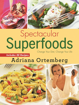 [PDF] [EPUB] Spectacular Superfoods: Change Your Diet, Change Your Life Download by Adriana Ortemberg