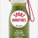 [PDF] [EPUB] Sport Smoothies: More Than 65 Recipes to Boost Your Workouts and Recovery Download