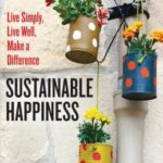 [PDF] [EPUB] Sustainable Happiness: Live Simply, Live Well, Make a Difference Download