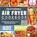 [PDF] [EPUB] The Affordable Air Fryer Cookbook 2020: 600 Quick and Easy 5-Ingredient Budget Friendly Recipes for Your Air Fryer Download