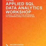 [PDF] [EPUB] The Applied SQL Data Analytics Workshop: A Quick, Interactive Approach to Learning Analytics with SQL, 2nd Edition Download