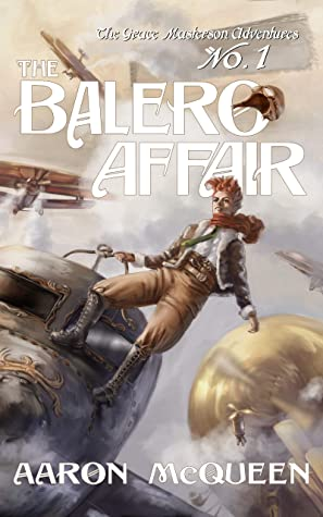[PDF] [EPUB] The Balero Affair (The Grace Masterson Adventures Book 1) Download by Aaron McQueen