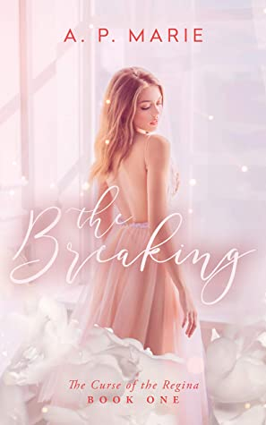 [PDF] [EPUB] The Breaking (The Curse of the Regina Book 1) Download by A. P. Marie
