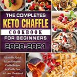 [PDF] [EPUB] The Complete Keto Chaffle Cookbook For Beginners 2020-2021: Affordable, Quick and Easy Ketogenic Chaffle Recipes for Chaffle Fans to Lower Cholesterol and Boost Brain Health Download