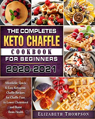 [PDF] [EPUB] The Complete Keto Chaffle Cookbook For Beginners 2020-2021: Affordable, Quick and Easy Ketogenic Chaffle Recipes for Chaffle Fans to Lower Cholesterol and Boost Brain Health Download by Elizabeth Thompson