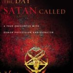 [PDF] [EPUB] The Day Satan Called: A True Encounter with Demon Possession and Exorcism Download