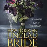 [PDF] [EPUB] The Epilogues: How to Kiss an Undead Bride (The Beginner's Guide to Necromancy) Download