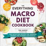 [PDF] [EPUB] The Everything Macro Diet Cookbook: 300 Satisfying Recipes for Shedding Pounds and Gaining Lean Muscle (Everything®) Download
